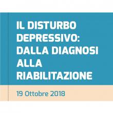 19/10/2018 - IL DISTURBO DEPRESSIVO: DALLA DIAGNOSI ALLA RIABILITAZIONE